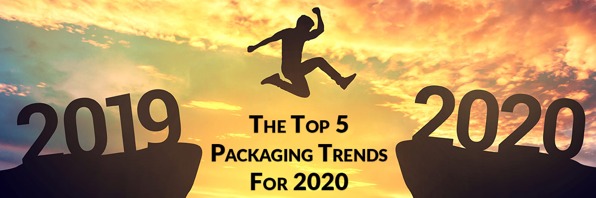 The Top 5 Packaging Trends For 2020