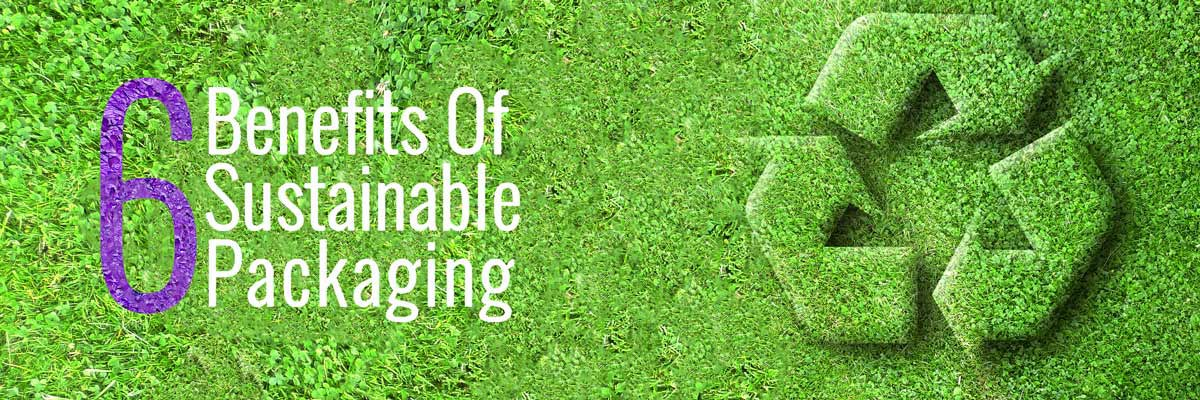6 Benefits Of Sustainable Packaging