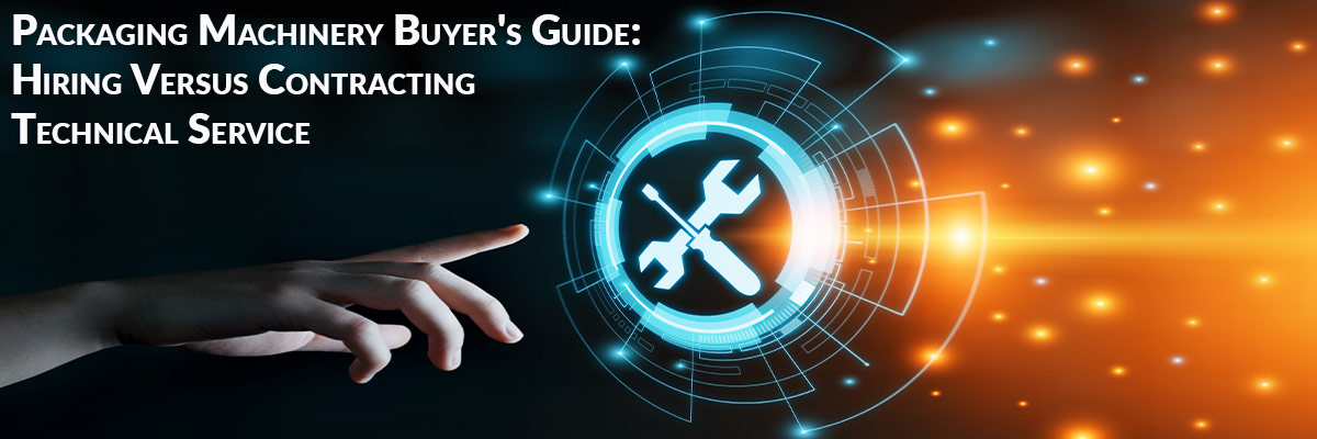 Packaging Machinery Buyer's Guide: Hiring Versus Contracting Technical Service