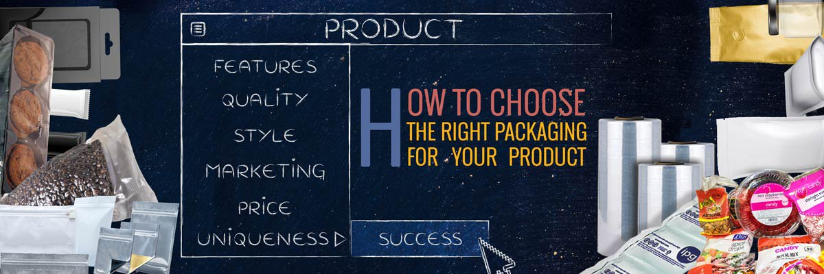 How To Choose The Right Packaging For Your Product