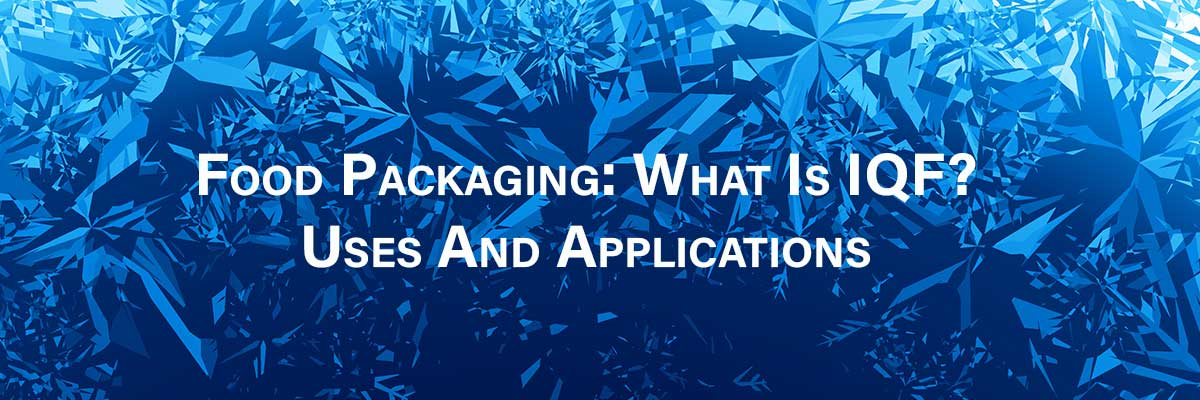 Food Packaging: What Is IQF? Uses And Applications