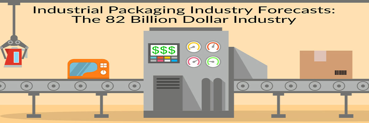 Industrial Packaging Industry Forecasts: The 82 Billion Dollar Industry