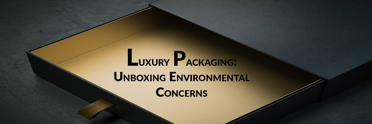 Luxury Packaging: Unboxing Environmental Concerns