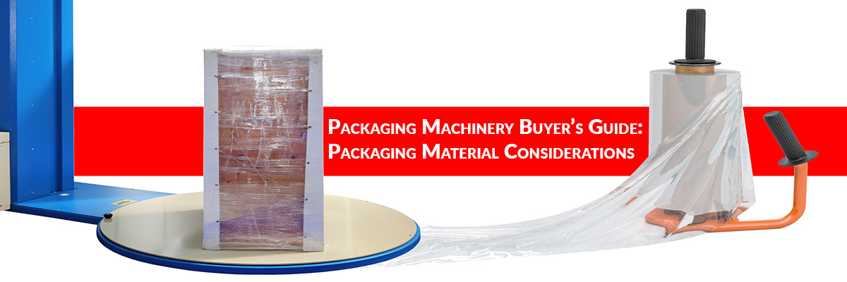 Packaging Machinery Buyer's Guide: Packaging Material Considerations