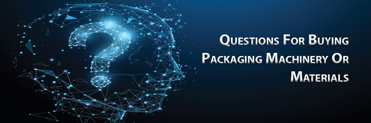 Questions For Buying Packaging Machinery Or Materials