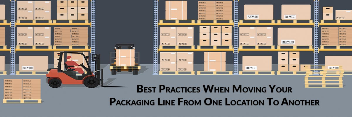 Best Practices When Moving Your Packaging Line From One Location To Another