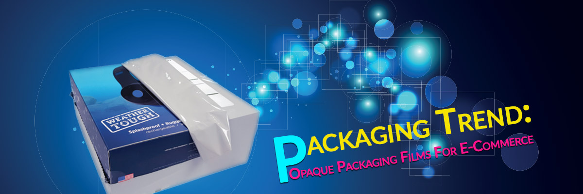 Packaging Trend: Opaque Packaging Films for E-Commerce