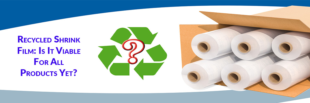 Recycled Shrink Film: Is It Viable For All Products Yet?
