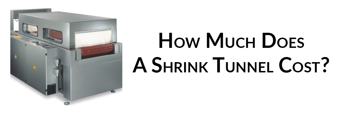 How Much Does A Shrink Tunnel Cost?