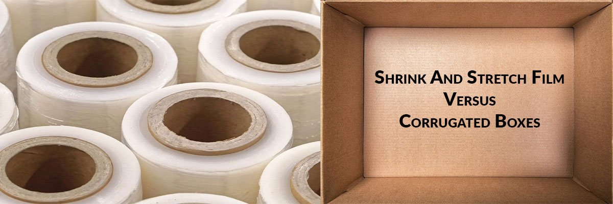 Shrink And Stretch Film Versus Corrugated Boxes