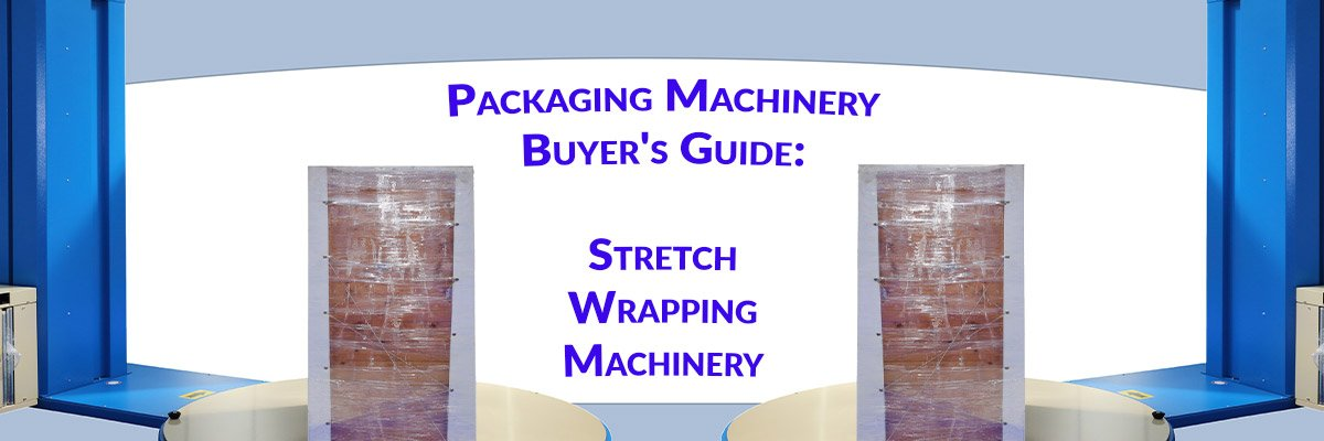 Packaging Machinery Buyer's Guide: Stretch Wrapping Machinery