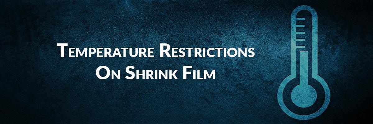 Temperature Restrictions On Shrink Film