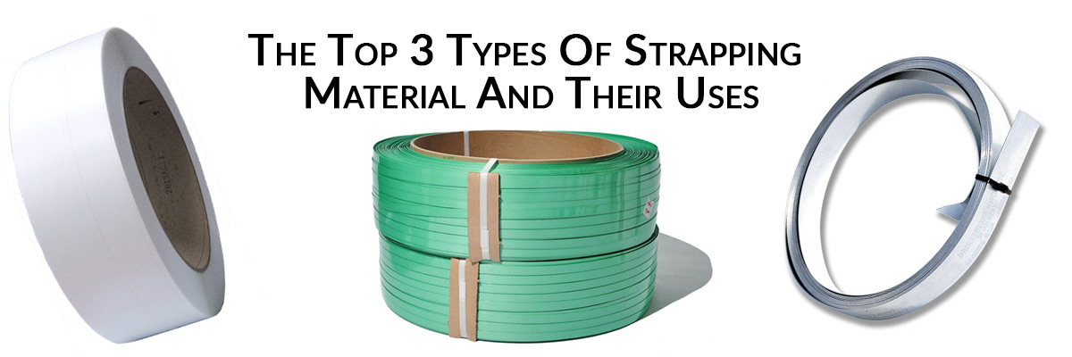 The Top 3 Types Of Strapping Material And Their Uses