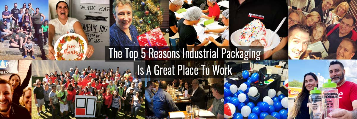 The Top 5 Reasons Industrial Packaging Is A Great Place To Work