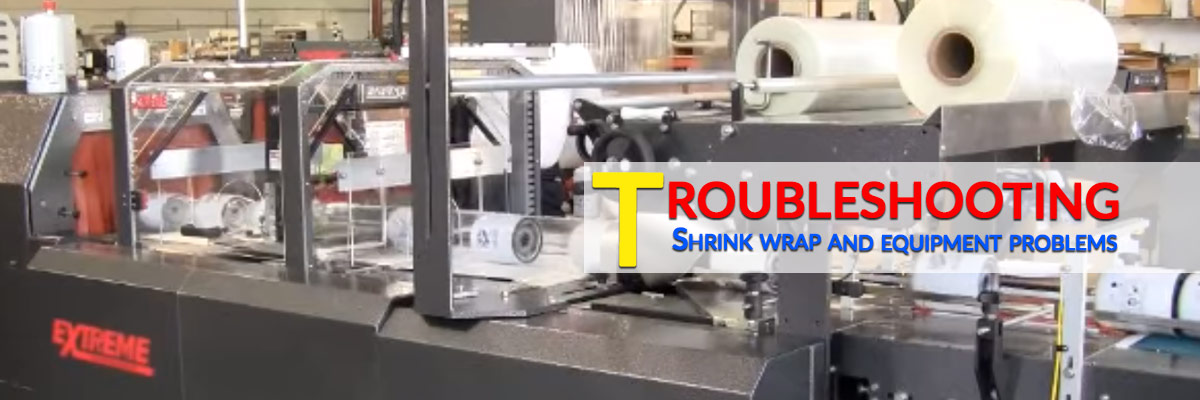 Troubleshooting Shrink Wrap And Equipment