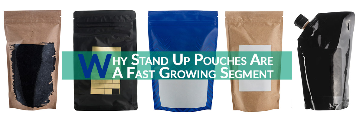 Why Stand Up Pouches Are a Fast-Growing Segment