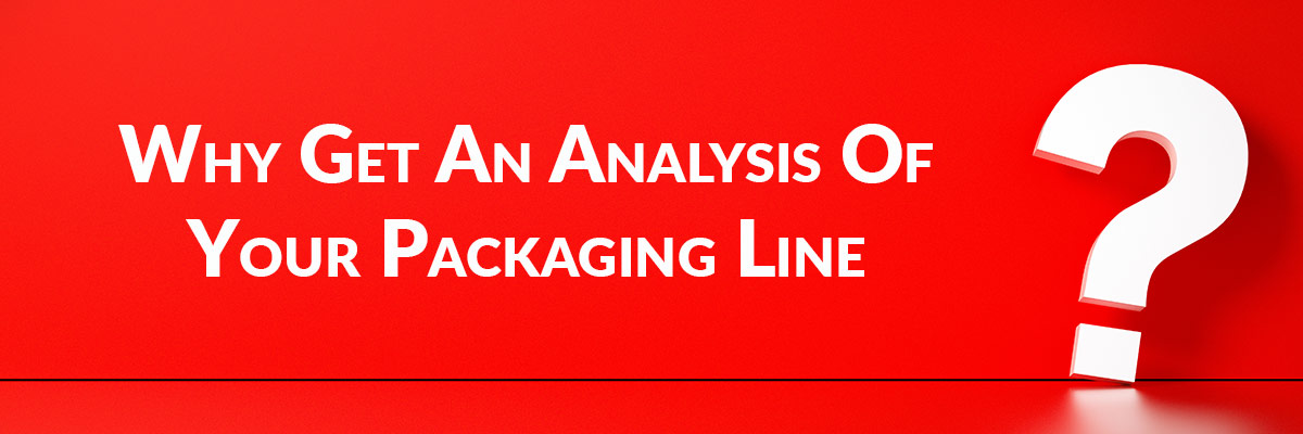 Why Get An Analysis Of Your Packaging Line?