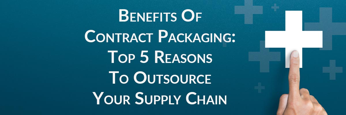 Benefits Of Contract Packaging: Top 5 Reasons To Outsource Your Supply Chain