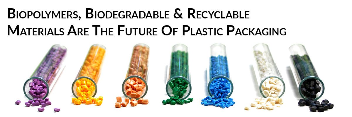 Biopolymers, Biodegradable & Recyclable Materials Are The Future Of Plastic Packaging