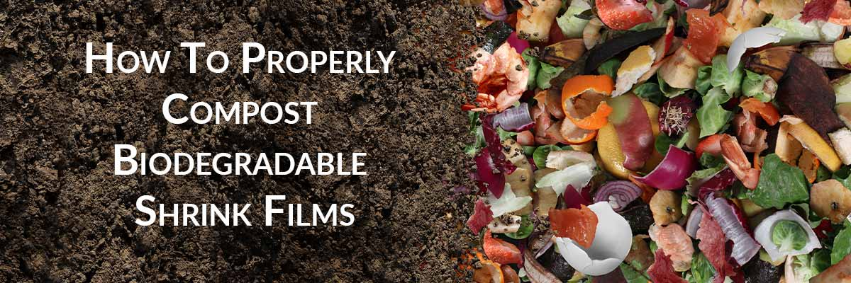 How To Properly Compost Biodegradable Shrink Films