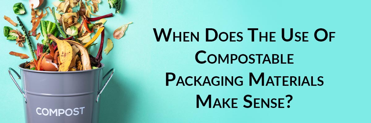 When Does The Use Of Compostable Packaging Materials Make Sense?