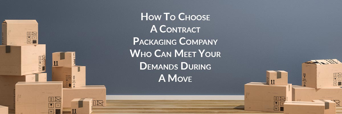 How To Choose A Contract Packaging Company Who Can Meet Your Demands During A Move