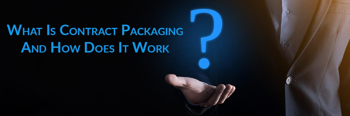 What Is Contract Packaging And How Does It Work?