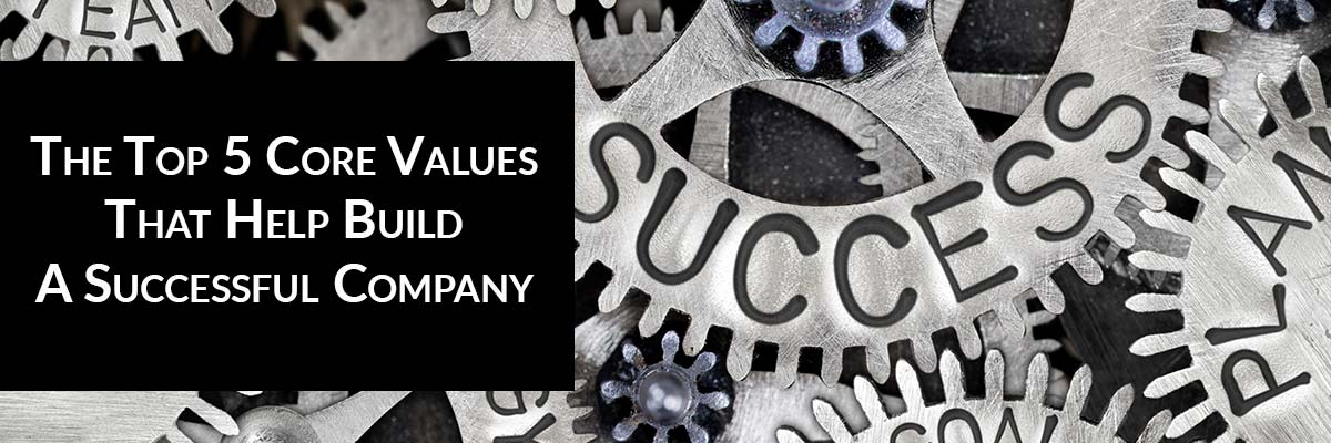 The Top 5 Core Values That Help Build A Successful Company
