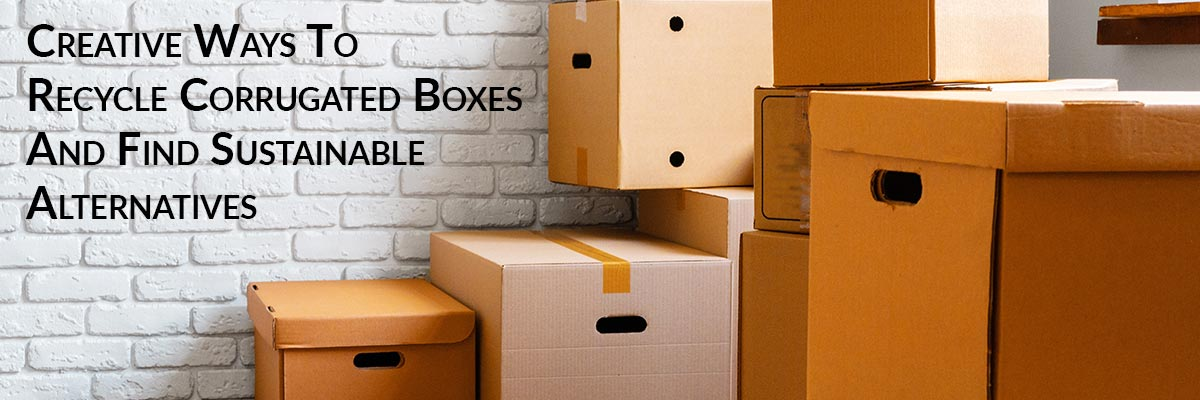 Creative Ways To Recycle Corrugated Boxes And Find Sustainable Alternatives