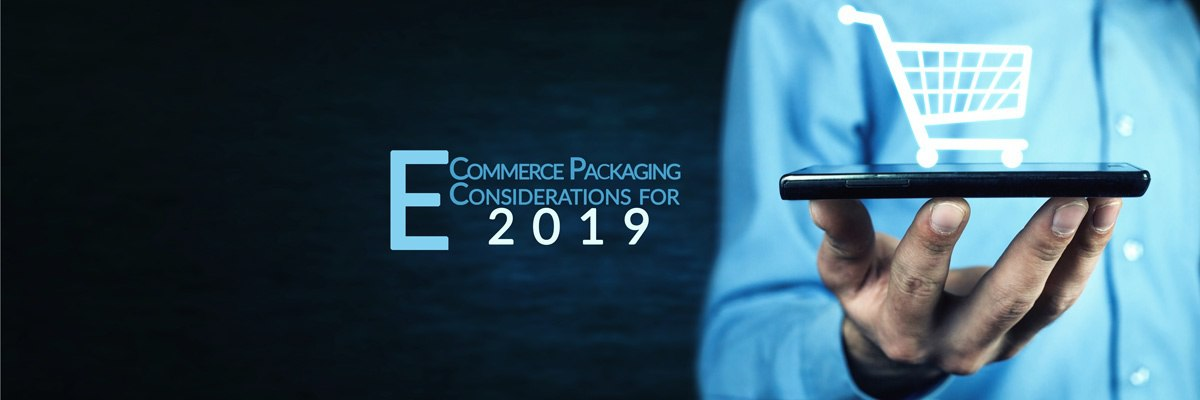 E-Commerce Packaging Considerations for 2019