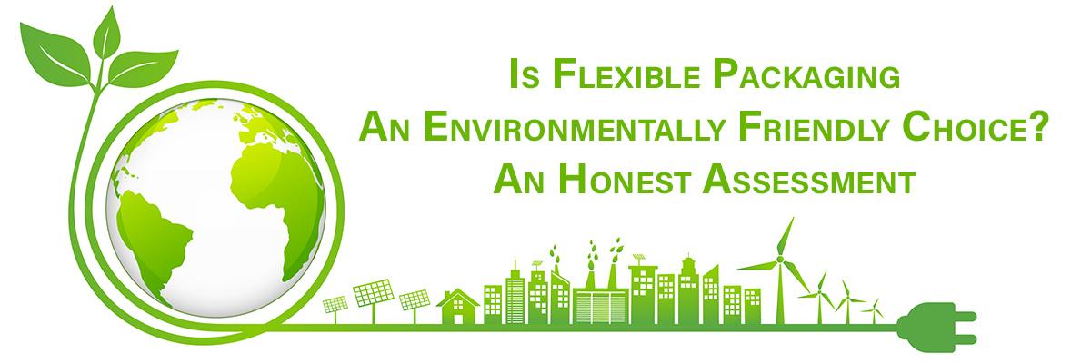 Is Flexible Packaging An Environmentally Friendly Choice? An Honest Assessment
