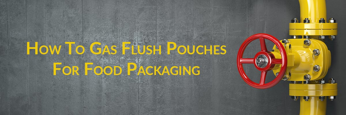 How To Gas Flush Pouches For Food Packaging