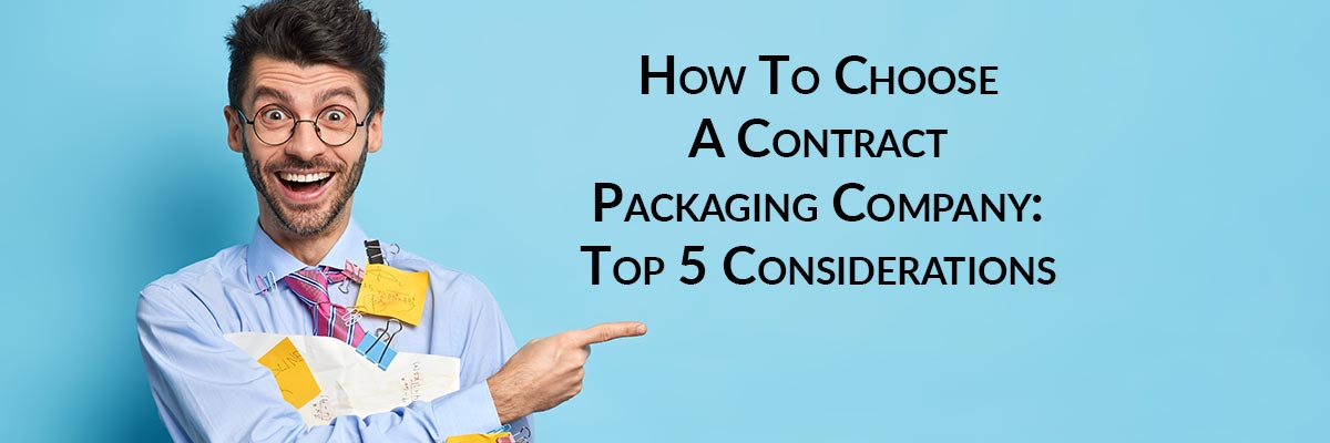 How To Choose A Contract Packaging Company: Top 5 Considerations