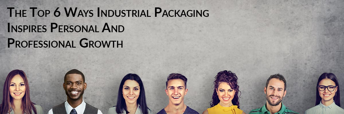 The Top 6 Ways Industrial Packaging Inspires Personal And Professional Growth