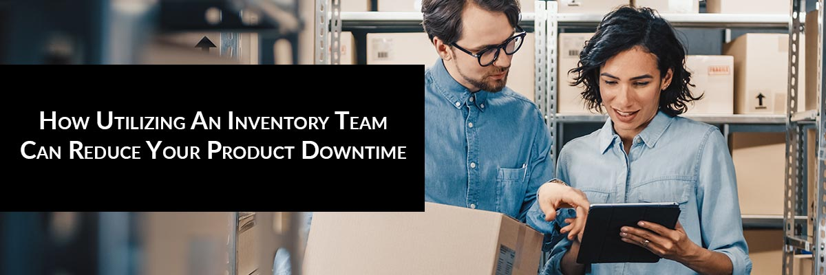 How Utilizing An Inventory Team Can Reduce Your Product Downtime