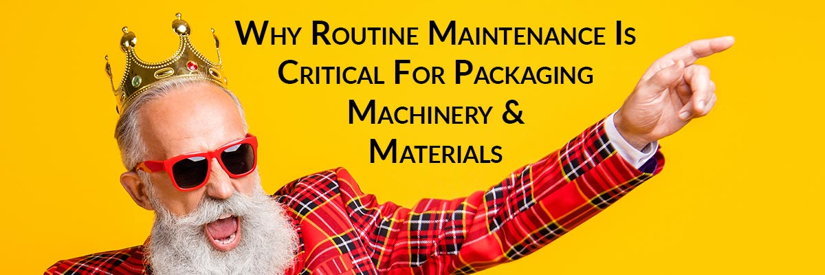 Why Routine Maintenance Is Critical For Packaging Machinery & Materials