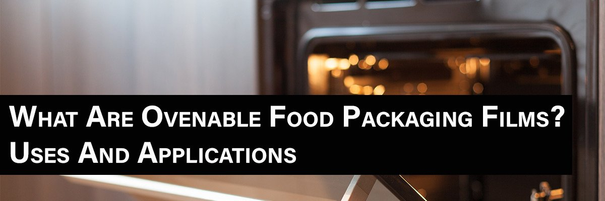 What Are Ovenable Food Packaging Films? Uses And Applications