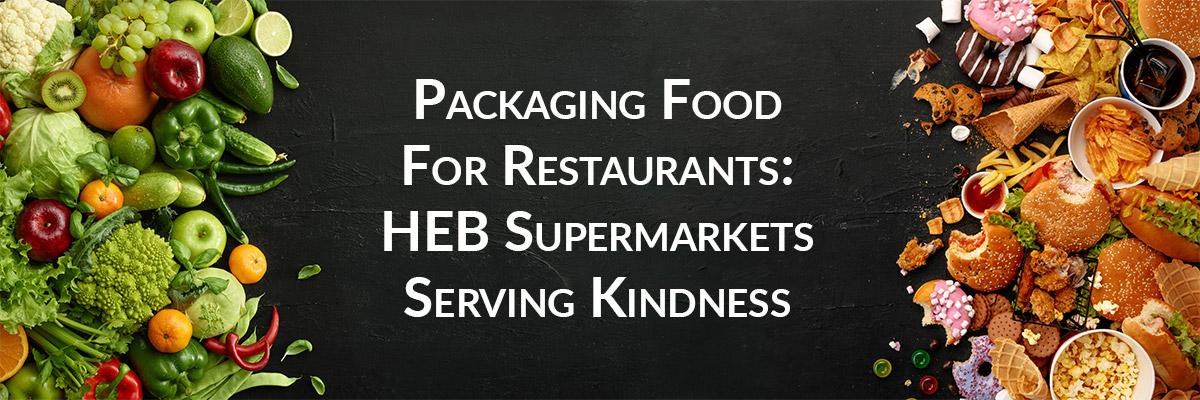 Packaging Food For Restaurants: HEB Supermarkets Serving Kindness