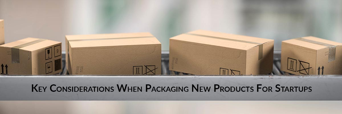 Key Considerations When Packaging New Products For Startups