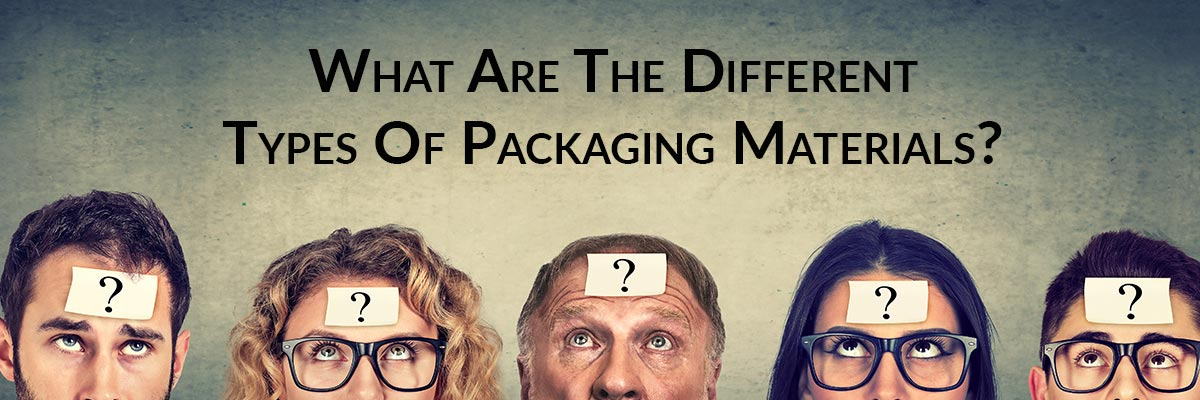 What Are The Different Types Of Packaging Materials?