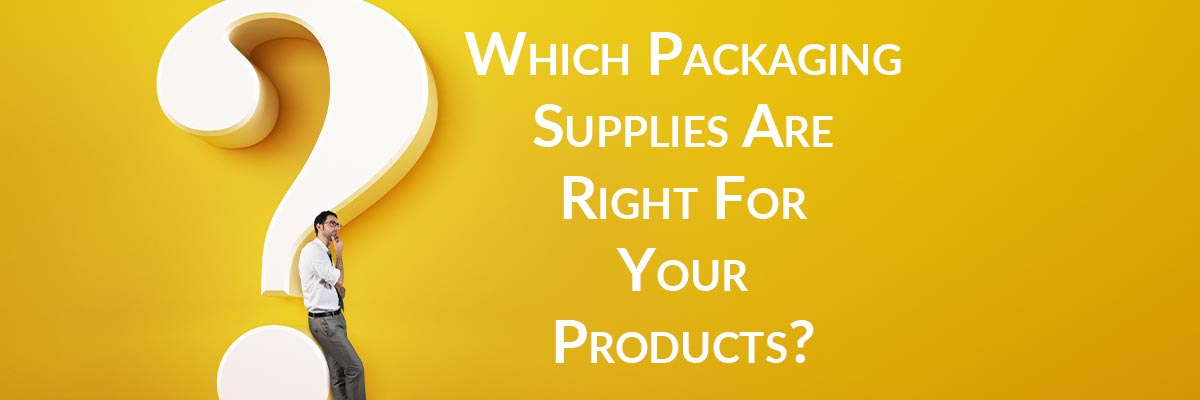 Which Packaging Supplies Are Right For Your Products?