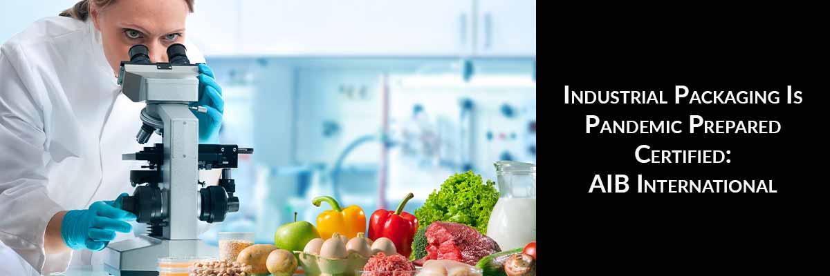 Industrial Packaging Is Pandemic Prepared Certified: AIB International