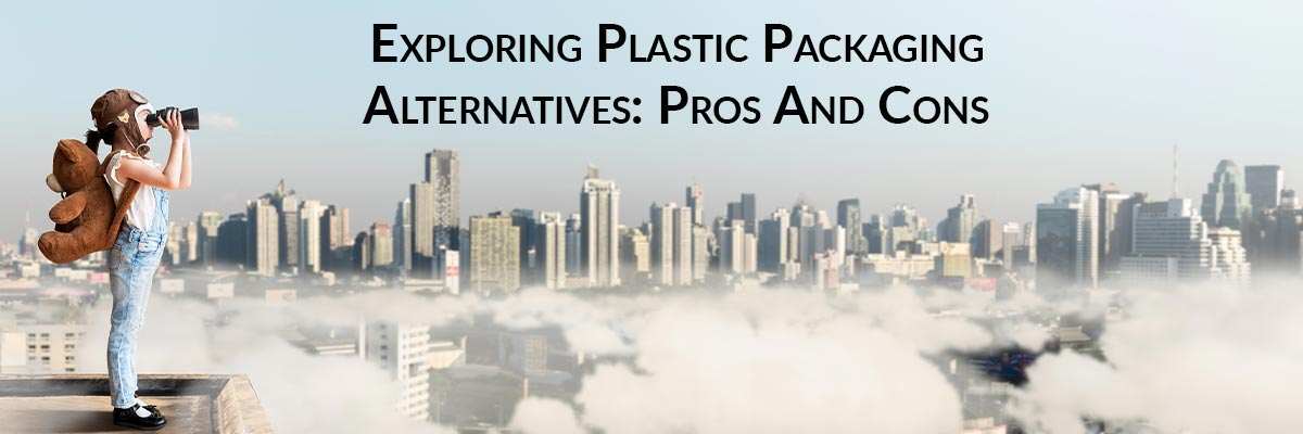 Exploring Plastic Packaging Alternatives: Pros And Cons