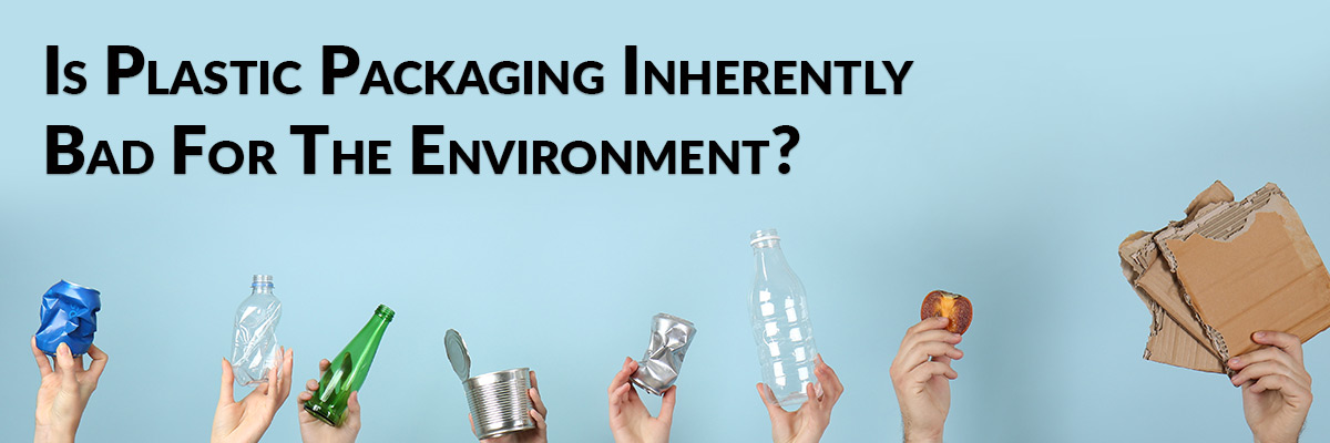 Is Plastic Packaging Inherently Bad For The Environment?