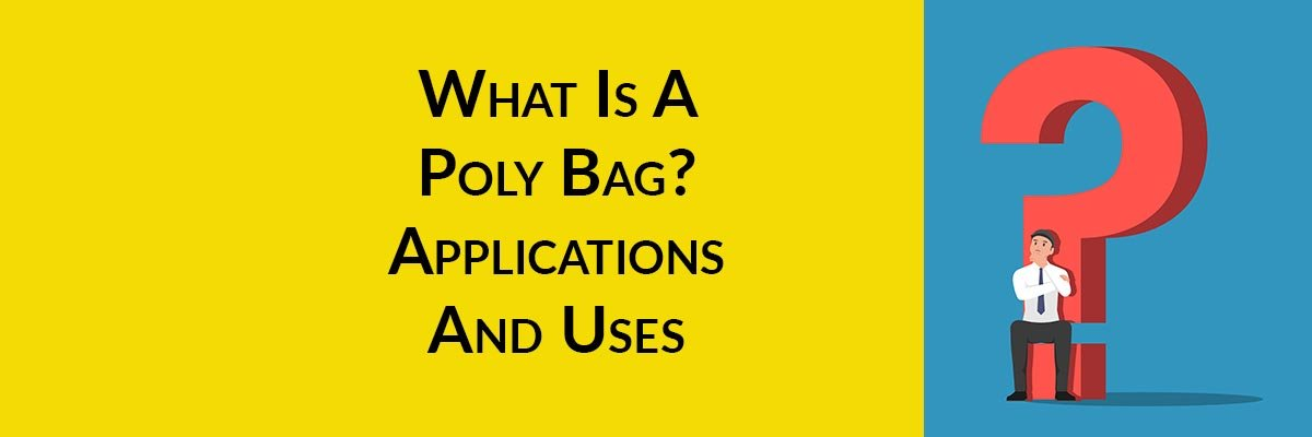 What Is A Poly Bag? Applications And Uses