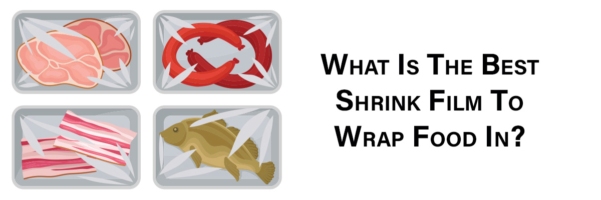 What Is The Best Shrink Film To Wrap Food In?