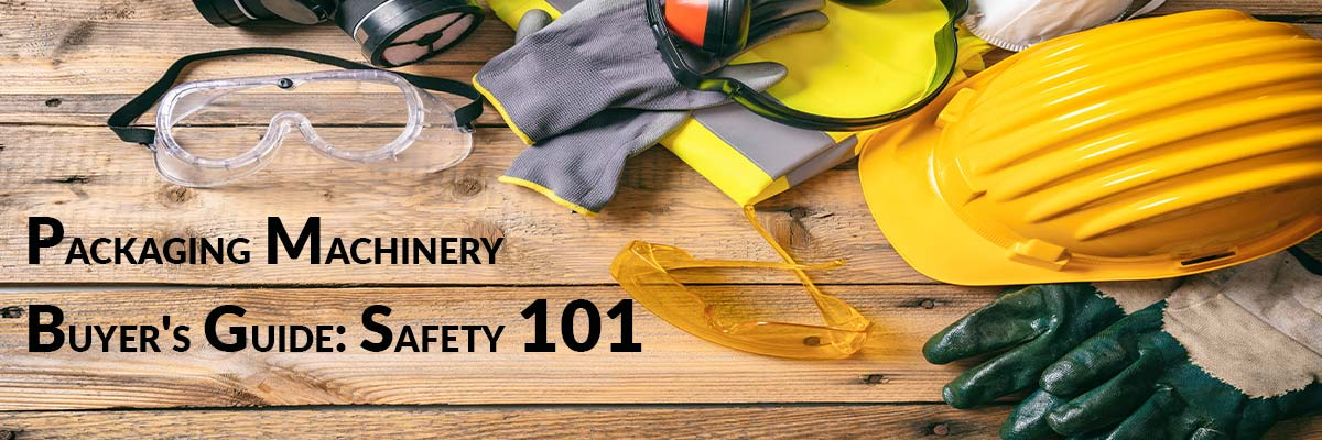 Packaging Machinery Buyer's Guide: Safety 101