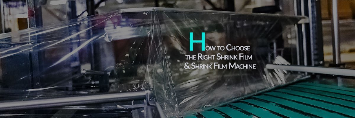 How to Choose the Right Shrink Film & Shrink Film Machine