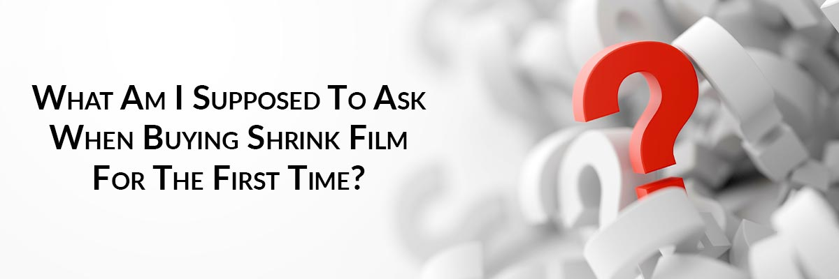 Top Questions To Ask When Buying Shrink Film For The First Time