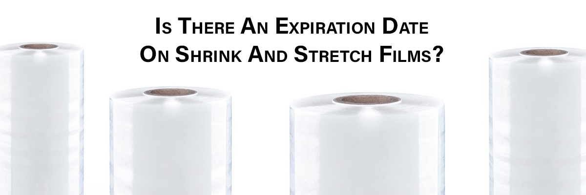 Is There An Expiration Date On Shrink And Stretch Films?